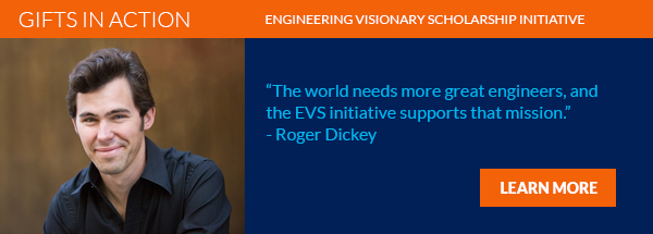 Engineering Visionary Scholarships: Roger Dickey says, The world needs more great engineers, and the EVS initiative supports that mission.