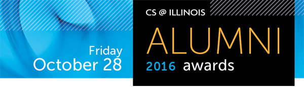 CS @ ILLINOIS Alumni Awards - Friday, October 28, 2016