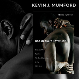 Not Straight, Not White: Black Gay Men from the March on Washington to the AIDS Crisis book cover