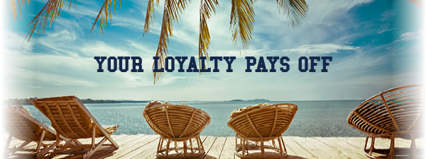 Your loyalty pays off