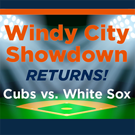 Windy City Showdown Returns! - Cubs vs. White Sox
