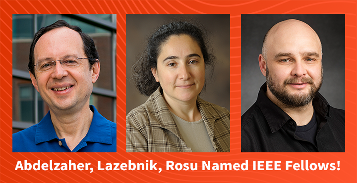 Tarek Abdelzaher, Svetlana Lazebnik, and Grigore Rosu were recently selected as Fellows of the Institute of Electrical and Electronics Engineers.