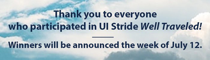 Thank you to everyone who participated in UI Stride Well Traveled! Winners will be announced the week of July 12.