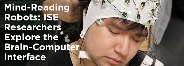 Mind-Reading Robots: ISE researchers explore the brain-computer interface.