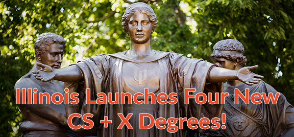 Illinois has launched four new CS + X degrees!
