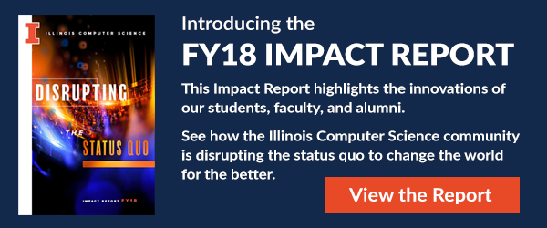 View the Illinois Computer Science FY18 Impact Report.