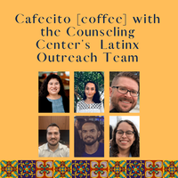 Cafecito with the Counseling Center's Latinx Outreach Team