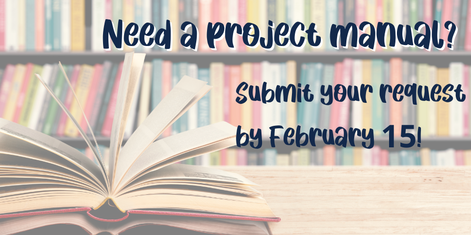 Need a project manual? Submit your request by February 15!