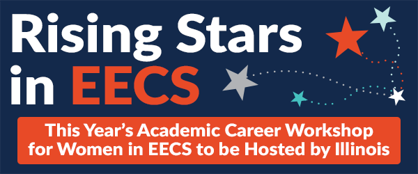 This year's Rising Stars in EECS, an intensive workshop for promising early-career women in electrical engineering and computer science, is coming to Urbana this fall.