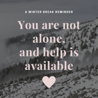 """A snow-covered hillside with evergreen trees and the words """"A Winter Break Reminder: You are not alone, and help is available"""" and a small heart in the center."""